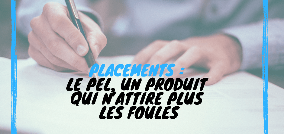 Placements : le PEL, un produit qui n'attire plus les foules